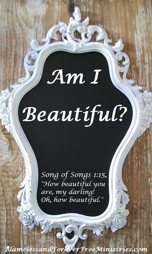 "Song of Songs 1:15, ""How beautiful you are, my darling!  Oh, how beautiful."""