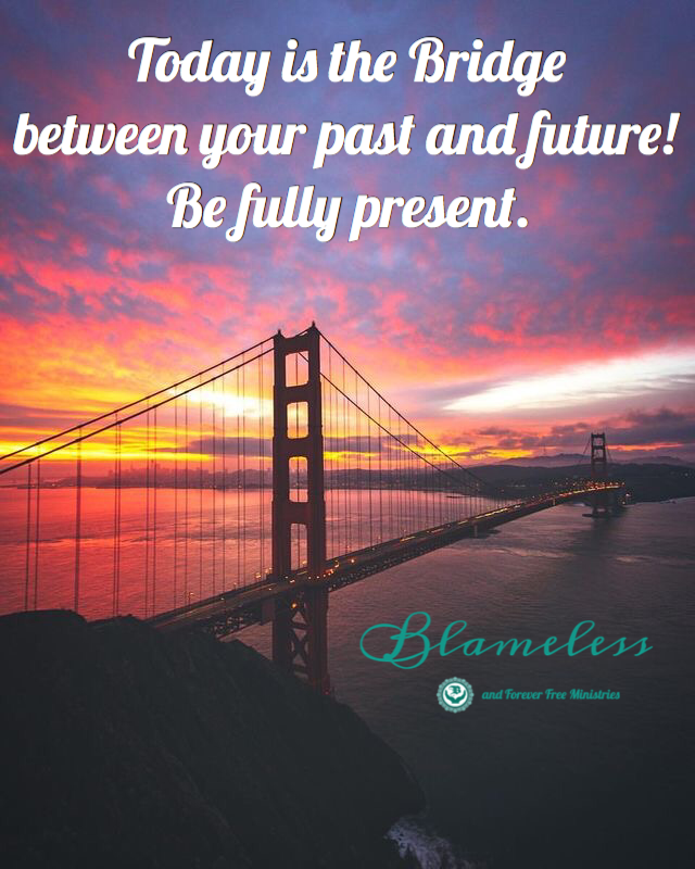 Today Is The Bridge Between Your Past and Future!