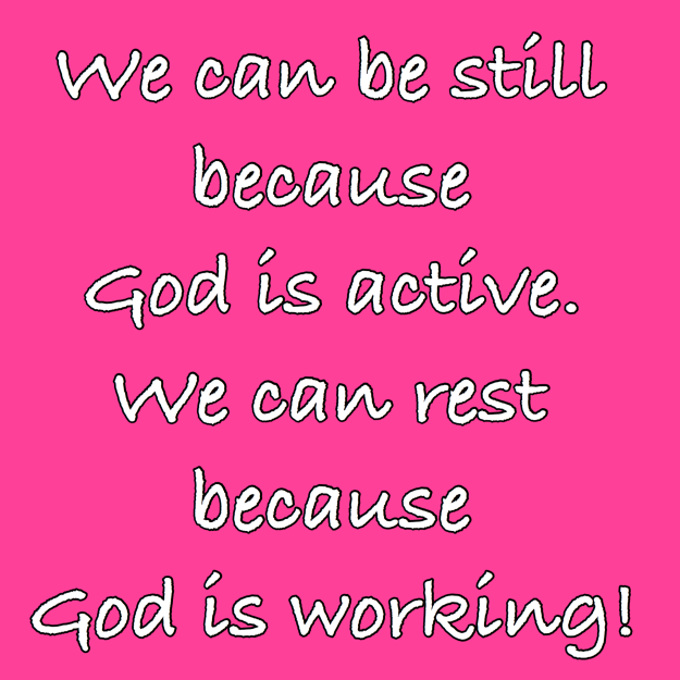 Tammy Ingram Founder says Because God Is...  We can be still because God is active.  We can rest because God is working!