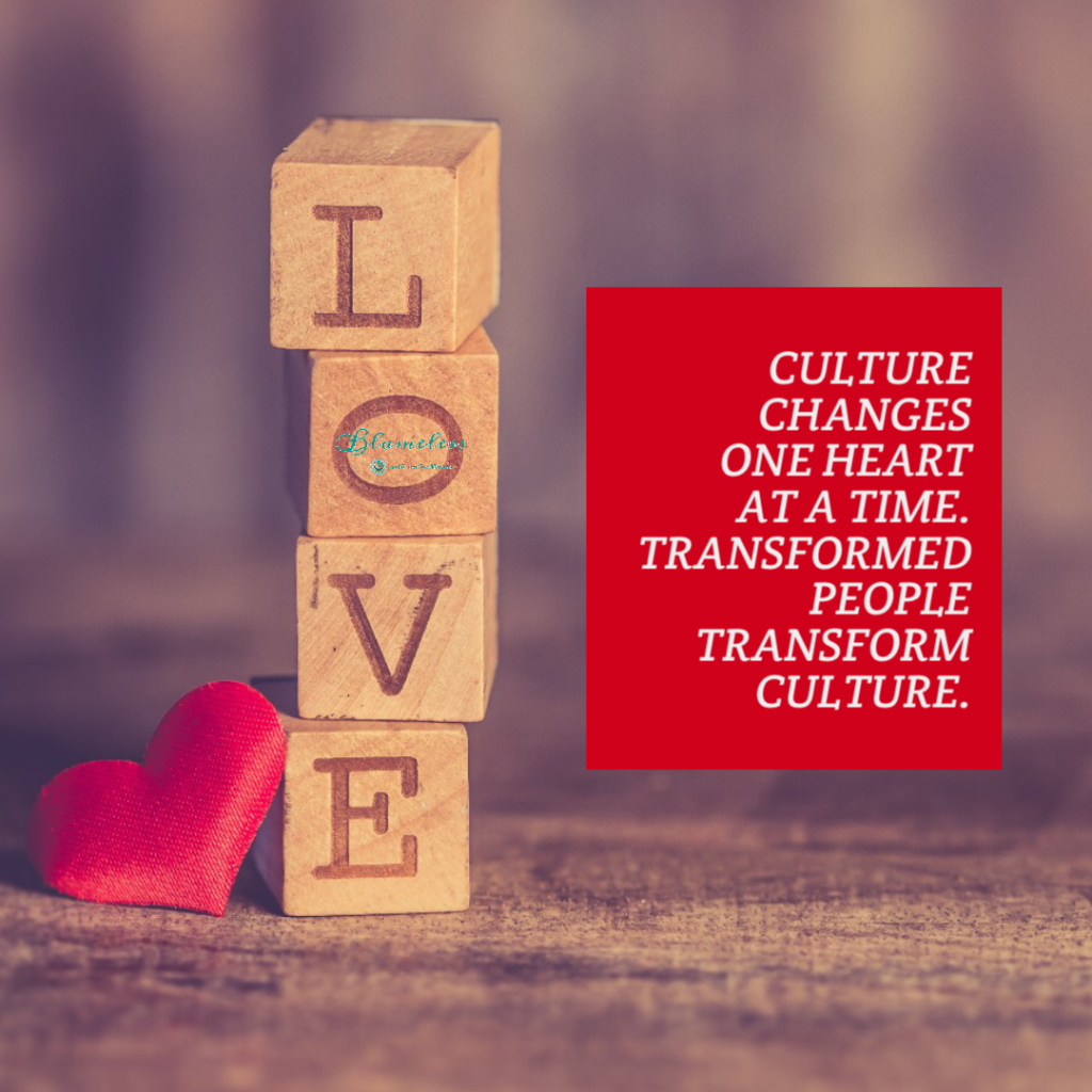 Culture changes one heart at a time.  Transformed people transform culture.
