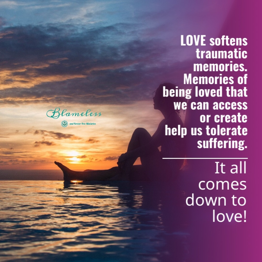 Blameless and Forever Free Ministries and Chaplain Tammy believe that love softens traumatic memories. Memories of being loved that we can access or create help us tolerate suffering. It all comes down to love.